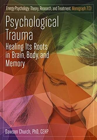 Psychological Trauma : Healing Its Roots in Brain, Body, and Memory