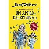 La increíble historia de... Un amigo excepcional (Colección David Walliams)