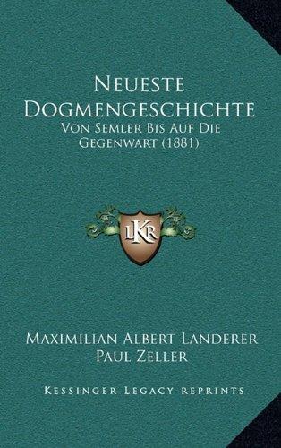 Neueste Dogmengeschichte: Von Semler Bis Auf Die Gegenwart (1881)