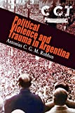 Political Violence and Trauma in Argentina (The Ethnography of Political Violence) - Antonius C. G. M. Robben