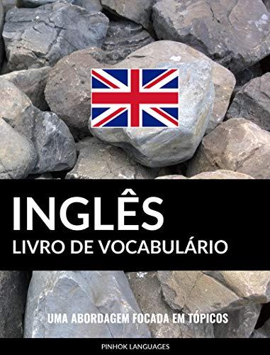 Livro de Vocabulário Inglês: Uma Abordagem Focada Em Tópicos (Portuguese Edition)