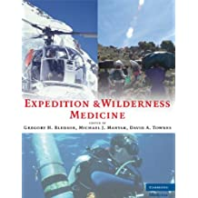 Expedition and Wilderness Medicine: Wilderness, Remote, and Extreme Environments