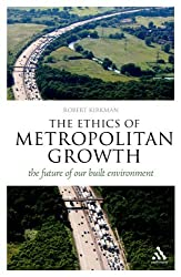 { THE ETHICS OF METROPOLITAN GROWTH: THE FUTURE OF OUR BUILT ENVIRONMENT (THINK NOW (CONTINUUM PAPERBACK)) } By Kirkman, Robert ( Author ) [ Apr - 2010 ] [ Paperback ]