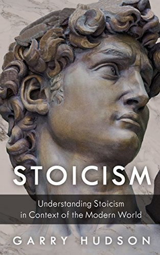 Stoicism: Understanding Stoicism in Context of the Modern World (English Edition)