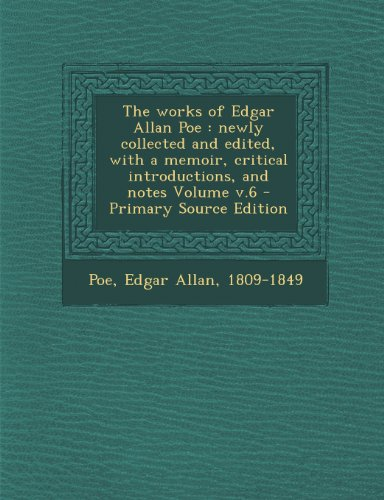 The Works of Edgar Allan Poe: Newly Collected and Edited, with a Memoir, Critical Introductions, and Notes Volume V.6