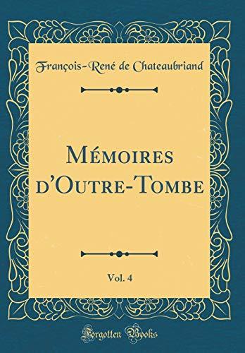 Mémoires d'Outre-Tombe, Vol. 4 (Classic Reprint) par  Francois-Rene De Chateaubriand