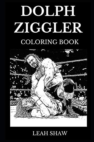 Dolph Ziggler Coloring Book: Famous Professional Wrestler and Legendary Actor, Sport Icon and Bodybuilding Star Inspired Adult Coloring Book (Dolph Ziggler Books, Band 0) (Ziggler Dolph Wwe-wrestler)