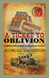 Ticket to Oblivion (The Railway Detective Series)
