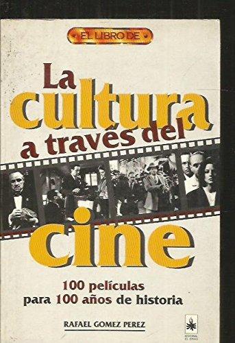 Descargar Libro La Cultura A Traves Del Cine. 100 Peliculas Para 100 Años De Historia de Rafael Gomez Perez