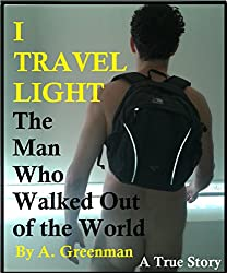 I Travel Light: The Man Who Walked Out of the World (The  Adventures of a Greenman Series (Complete set))