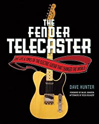 The Fender Telecaster: The Life and Times of the Electric Guitar That Changed the World by Dave Hunter (2015-08-01)