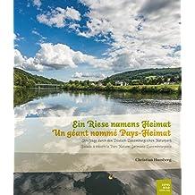 Ein Riese namens Heimat: Streifzüge durch den Deutsch-Luxemburgischen Naturpark