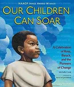 Our Children Can Soar: A Celebration of Rosa, Barack, and the Pioneers of Change by [Cook, Michelle]