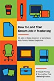 How to Land Your Dream Job in Marketing: 6 Steps to Finding and Winning Your First Marketing Position (English Edition)