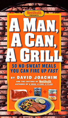 A Man, A Can, A Grill: 50 No-Sweat Meals You Can Fire Up Fast (English Edition)