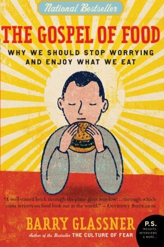 The Gospel of Food: Why We Should Stop Worrying and Enjoy What We Eat by Barry Glassner (2007-12-26)