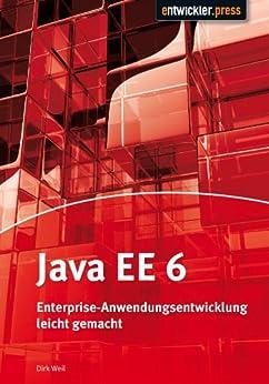 Java EE 6 - Enterprise-Anwendungsentwicklung leicht gemacht von [Weil, Dirk]