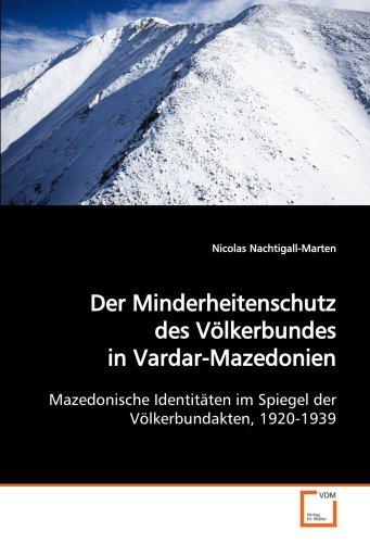 Der Minderheitenschutz des Völkerbundes in Vardar-Mazedonien: Mazedonische Identitäten im Spiegel der Völkerbundakten, 1920-1939