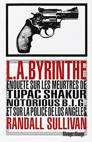 L.A.Byrinthe : Enquête sur les meurtres de Tupas Shakur, Notorious Big et sur la police de Los Angeles