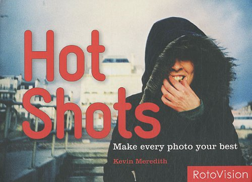 Hot Shots : Make every photo your best par Kevin Meredith