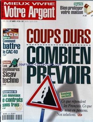 MIEUX VIVRE VOTRE ARGENT [No 234] du 01/04/2000 - BIEN PROTEGER VOTRE MAISON - COUPS DURS - COMBIEN PREVOIR - COMMENT BATTRE LE CAC 40 - LES MEILLEURES SICAV TECHNO - LES NOUVEAUX E-CONTRATS SANS FRAIS - ASSURANCE VIE.