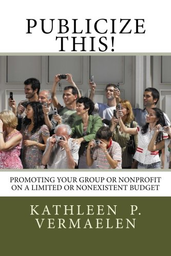 Publicize This!: Promoting Your Group or Nonprofit on a Limited or Nonexistent Budget