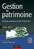 Gestion de patrimoine - 2016-2017 - 7e éd. : Stratégies juridiques, fiscales et financières (Hors collection) (French Edition)
