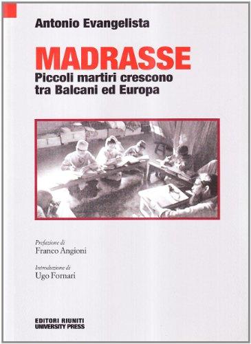 Madrasse. Piccoli martiri crescono tra Balcani ed Europa (Saggi. Società) por Antonio Evangelista