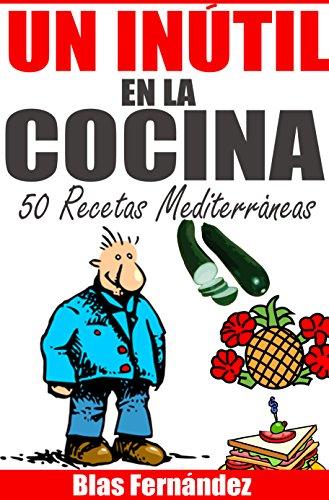 Un Inútil en la cocina: 50 Recetas Mediterraneas