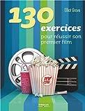 130 exercices pour réussir son premier film