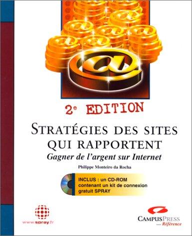 Stratégies des sites qui rapportent. Gagner de l'argent sur Internet, avec CD-ROM, 2ème édition par Philippe Monteiro Da Rocha