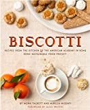 Biscotti: Recipes from the Kitchen of the American Academy in Rome, The Rome Sustainable Food Project [Lingua inglese]