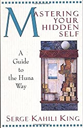 Mastering Your Hidden Self: A Guide to the Huna Way (Quest Book) by Serge Kahili King (1985-01-01)