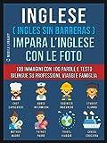 Inglese ( Ingles Sin Barreras ) Impara L'Inglese Con Le Foto (Vol 1): 100 immagini con 100 parole e testo bilingue su Professioni, Viaggi e Famiglia (Foreign Language Learning Guides)