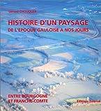 Histoire d'un paysage de l'époque gauloise à nos jours : Entre Bourgogne et Franche-Comté