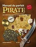 Manuel du parfait pirate : Jeux, bricolage et recettes pour les apprentis pirates !