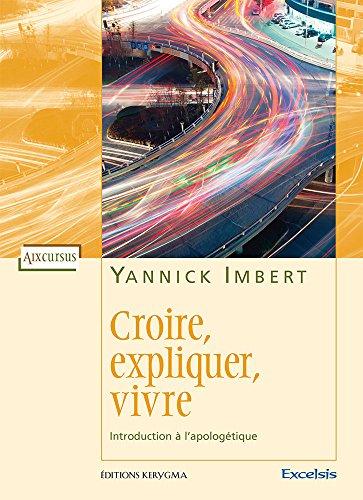 Croire, Expliquer, Vivre. Introduction a l'Apologétique