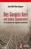 Des Googles Kern und andere Spinnennetze: Die Architektur der digitalen Gesellschaft