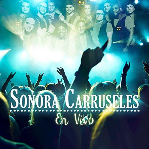 Sonora Carruseles En Vivo - Sonora Carruseles La