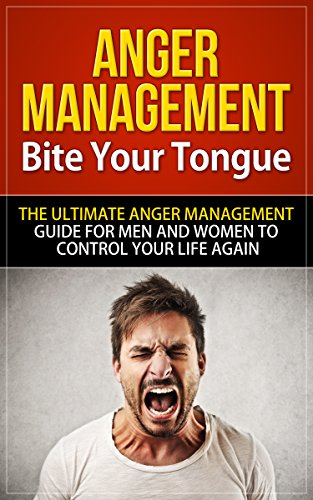 Anger Management: Bite Your Tongue - The Ultimate Anger Management Guide for Men and Women to Control Your Life Again (anger management, anger management ... anger management for men) (English Edition)