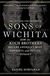 Sons of Wichita: How the Koch Brothers Became America's Most Powerful and Private Dynasty by Daniel Schulman (2015-05-12)