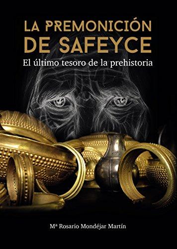 Resultado de imagen para La premonición de Safeyce: El último tesoro de la Prehistoria. María Rosario Mondéjar Martín.