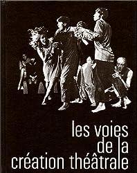Les voies de la création théâtrale : Tome 1, J. Grotowski, E. Barba, Living Theatre, Open Theatre, V. Garcia et Arrabal