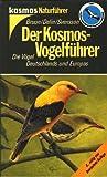 Der Kosmos-Vogelführer. Die Vögel Deutschlands und Europas -