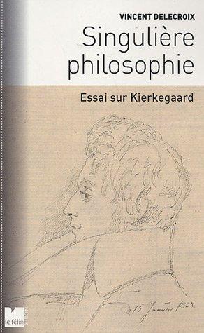 Singulière philosophie : Essai sur Kierkegaard par Vincent Delecroix