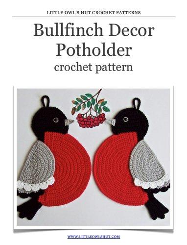 Bullfinch bird Decor Crochet Pattern Amigurumi toy (LittleOwlsHut) (Potholder Crochet Pattern Book 4) (English Edition)