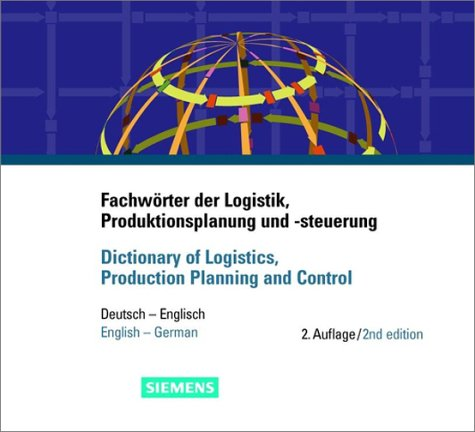 Fachwörter der Logistik, Produktionsplanung und -steuererung /Dictionary of Logistics, Production Planning and Control: Deutsch-Englisch. Englisch-Deutsch: Deutsch-Englisch/English-German (Software Produktionsplanung)