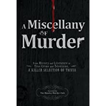 A Miscellany of Murder: From History and Literature to True Crime and Television, a Killer Selection of Trivia by The Monday Murder Club (2011-10-15)