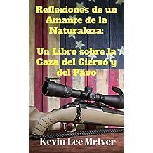 Reflexiones de un Amante de la Naturaleza:  Un Libro sobre la Caza del Ciervo y del Pavo (Spanish Edition)