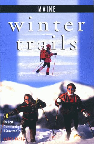 Winter Trails Maine: The Best Cross-Country Ski and Snowshoe Trails